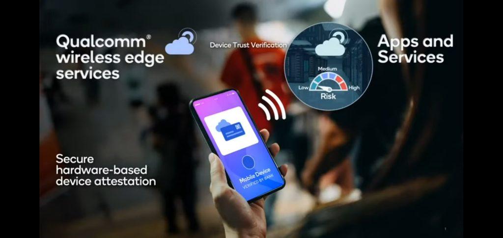 Qualcomm Wireless Edge Services - облачна услуга, с която Snapdragon може да взаимодейства с приложения и услуги, за да измерва сигурността на устройствата и техните безжични връзки в реално време.