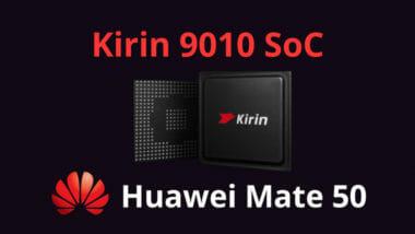 3nm Kirin 9010 SoC ще задвижва Huawei Mate 50